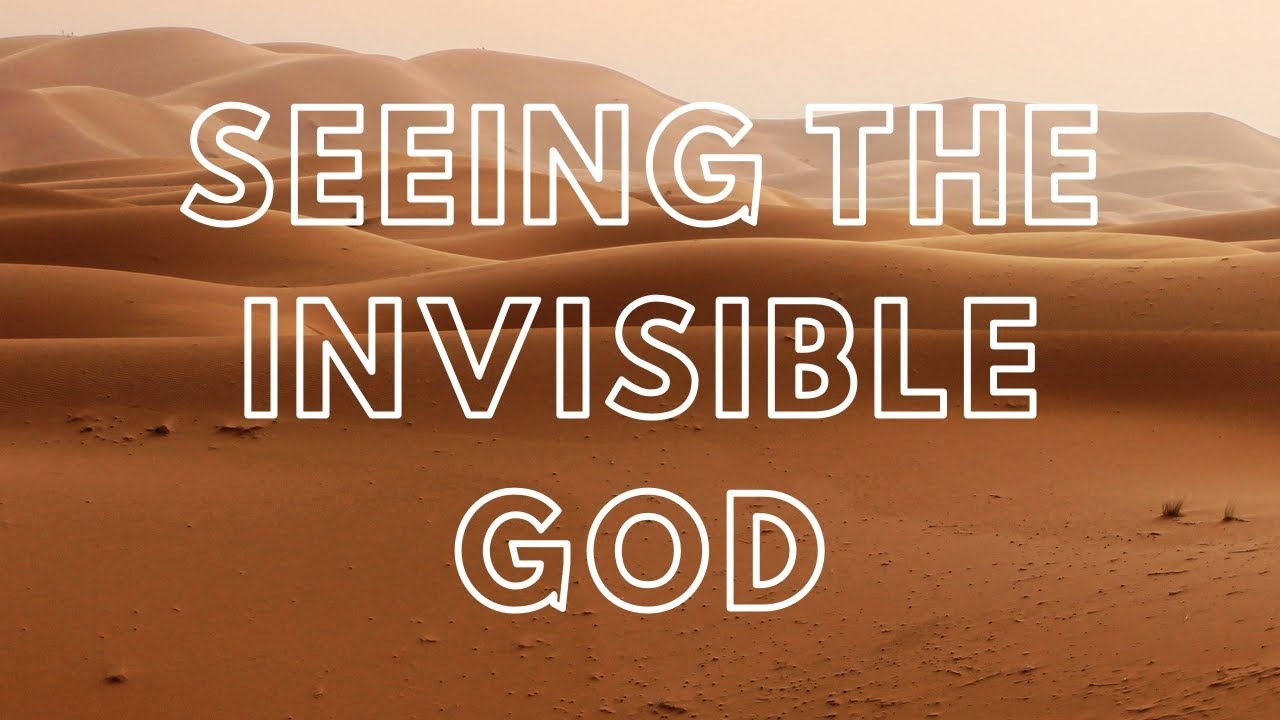 Seeing The Invisible God - Sunday Morning - September 6, 2020 - Minister Styles