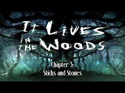 It Lives In The Woods Chapter 3: Sticks and Stones
