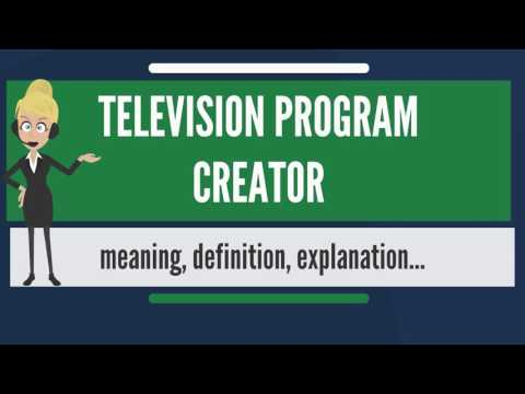 What is TELEVISION PROGRAM CREATOR? What does TELEVISION PROGRAM CREATOR mean?