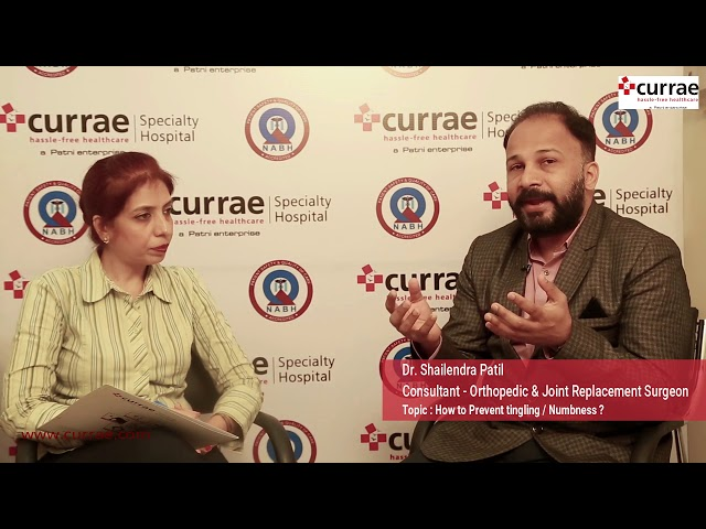 What Are the Causes and Treatments for Tingling Numbness? - Dr. Shailendra Patil | Currae Hospital