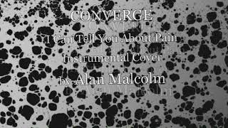 CONVERGE - I Can Tell You About Pain - Instrumental Cover By ALAN MALCOLM