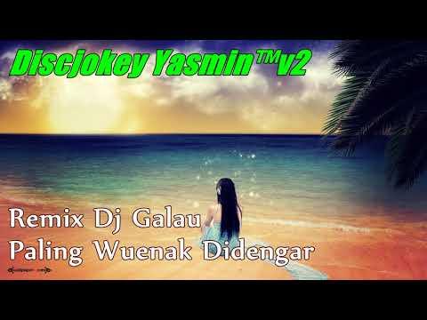 Remix Dj Galau Paling Wuenak Didengar Breakbeat Terbaru Edisi November 2017