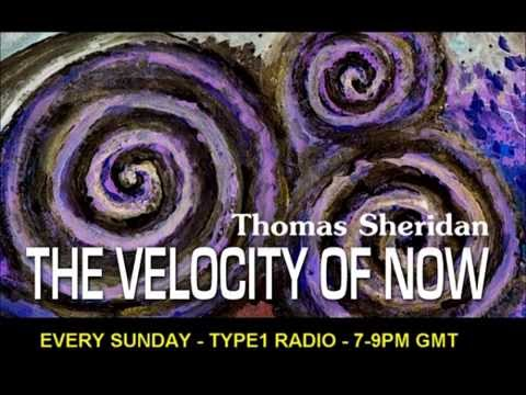 The Velocity of Now - Episode 2 - Hour 1 with Thomas Sheridan