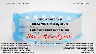 """""""Noc podziału - czyli kazanie o świętach"""" Pastor Bartłomiej Szymon Kurylas"""
