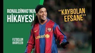 Ronaldinho'nun Hikayesi | ''Kaybolan Efsane''