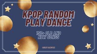KPOP RANDOM PLAY DANCE | 150+ OLD AND NEW SONGS