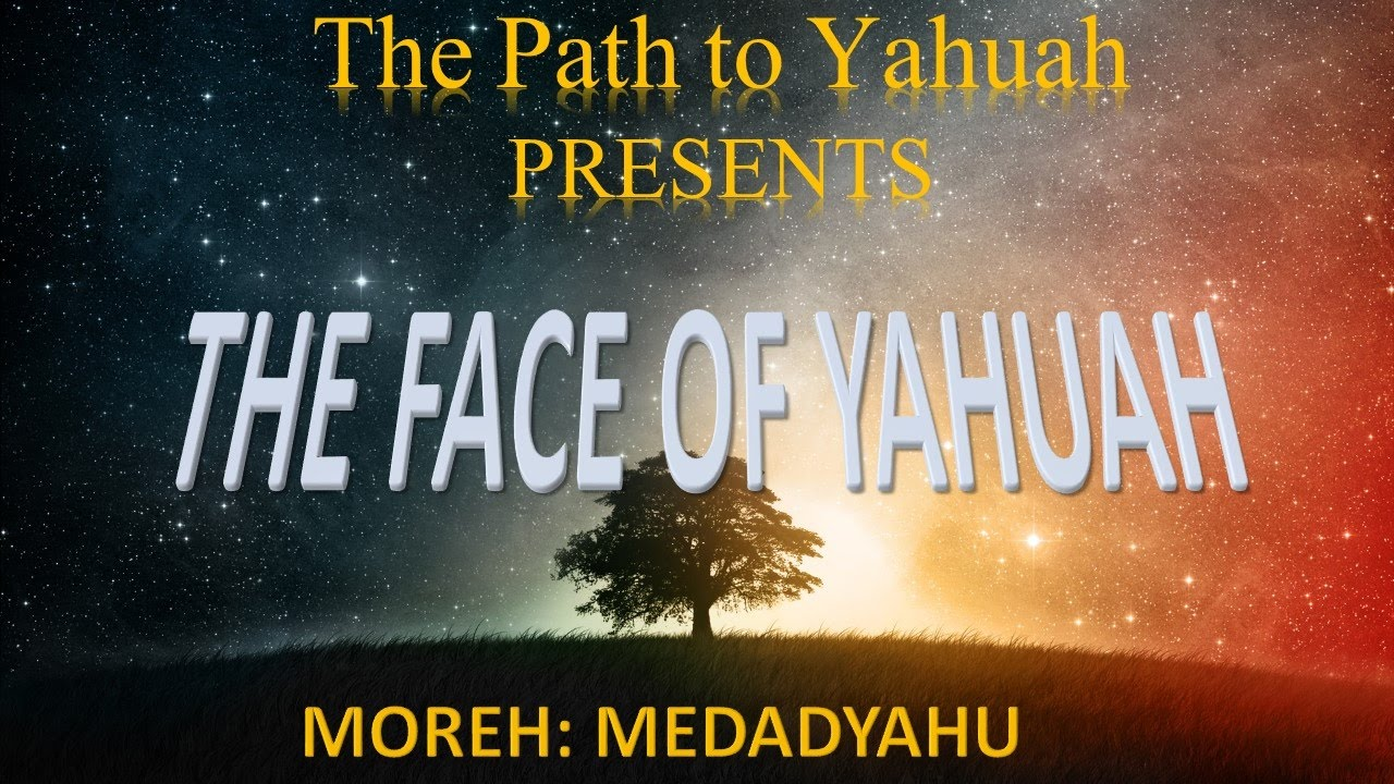 THE FACE OF YAHUAH
