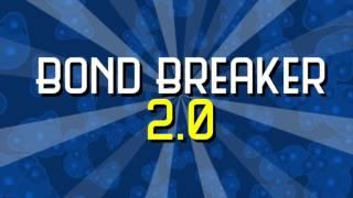 Bond Breaker