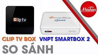 [Hieuhien.vn] So sánh | đánh giá chi tiết Clip TV Box và VNPT SmartBox 2