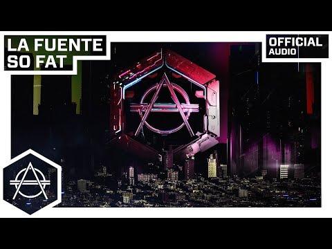 Download musik La Fuente - So Fat (Official Audio) Mp3 terbaik