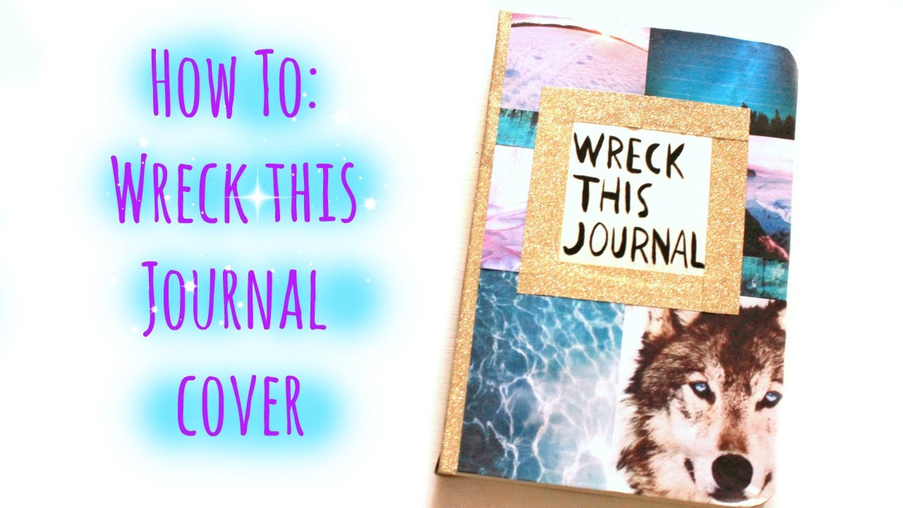 Wreck This Journal Cover How To: Wreck This Jou...