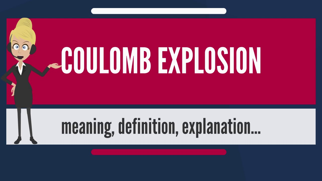 What Does COULOMB EXPLOSION Mean? COULOMB EXPLOSION Meaning