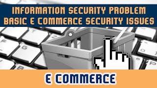 59.Information Security Problem l Basic E Commerce Security Issues & Landscape l Part 2 | E commerce