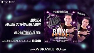 Washington Brasileiro - Vai Dar ou Não Dar Amor