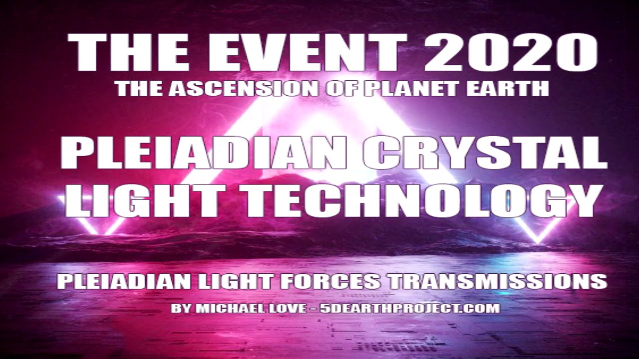 THE EVENT 2020 - PLEIADIAN CRYSTAL LIGHT TECHNOLOGY