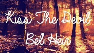 Repeat youtube video 'Kiss The Devil' by Bel Heir (Just A Gent Remix) LYRICS
