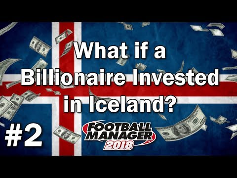 FM18 Experiment - What if a Billionaire Invested in Iceland #2 - Football Manager 2018 Experiment