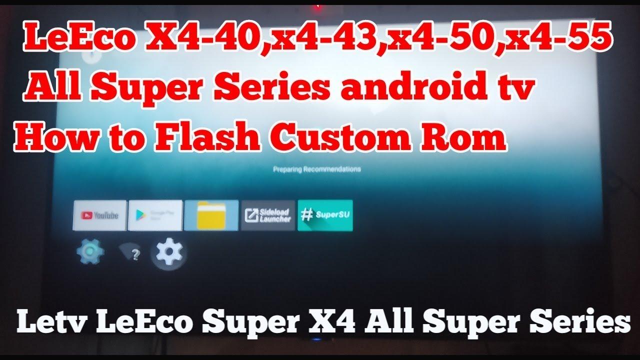 How To Flash Custom Rom Letv LeEco X4 All Super Series Smart Tv  X4-40,X4-43Pro,X4-50Pro,X4-55,