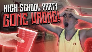 HIGH SCHOOL PARTY GONE WRONG..