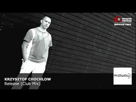 Krzysztof Chochlow - Release (Club Mix)