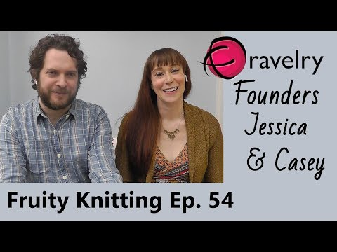 Ravelry Founders Jessica & Casey - Ep. 54 - Fruity Knitting