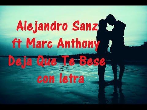 Alejandro Sanz ft Marc Anthony Deja Que Te Bese con letra Videos Lyrics HD