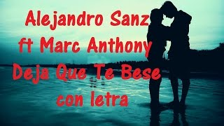 Alejandro Sanz ft Marc Anthony    Deja Que Te Bese con letra ♫ Videos Lyrics HD ♫