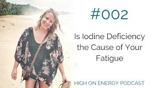 Is Iodine Deficiency the Cause of Your Fatigue?