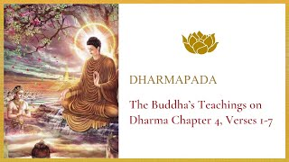 Dharmapada - The Buddha's Teachings on Dharma Chapter 4, Verses 1-7