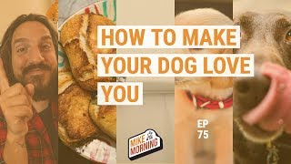 How to make your dog love you | MIKE IN THE MORNING | ep 75