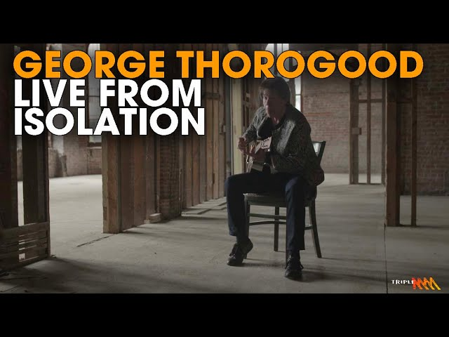 George Thorogood Live From Isolation| Triple M
