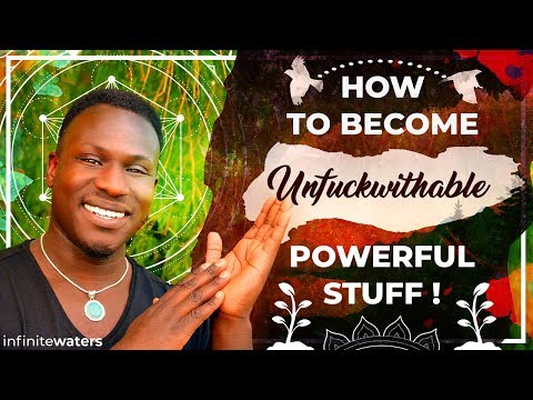 How to Become Unfuckwithable - Powerful Stuff
