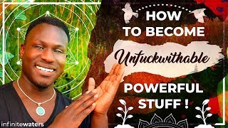 How to Become Unfuckwithable - Powerful Stuff