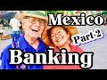 Part 2  TIPS On Banking In Mexico, Documents, Passport, social security , Guadalajara, Cancun,