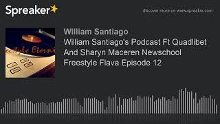 William Santiago's Podcast Ft Quadlibet And Sharyn Maceren Newschool Freestyle Flava Episode 12