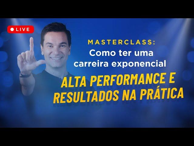 Masterclass de Alta Performance - Como ter uma carreira exponencial