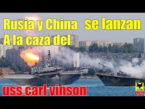 Buques Rusos y Chinos se lanzan a la caza del Porta aviones USS CARL VINSON