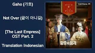 Gaho (가호) – Not Over (끝이 아니길) Lyrics HAN-ROM-INDO The Last Empress 황후의 품격 OST Part. 2