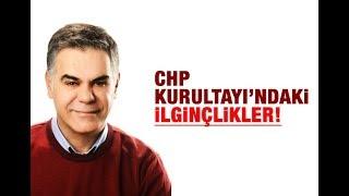 Süleyman Özışık    CHP KURULTAYI'NDAKİ İLGİNÇLİKLER!