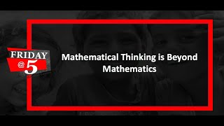 Friday@5: Mathematical Thinking is beyond Mathematics