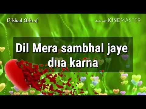 Dil Mera Sambhal Jaye Dua Karna (tumhe Dekhe Meri Aankhe)  Whatsapp Status By ||Dilshad Ashraf