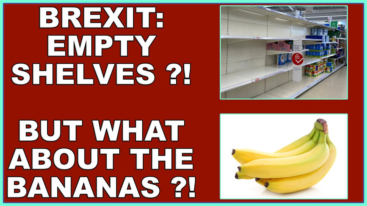 Brexit: all those empty supermarket shelves, not! But what's this I hear about bananas! (4k)