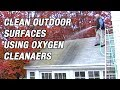 Clean Outdoor Surfaces using Oxygen Cleaners