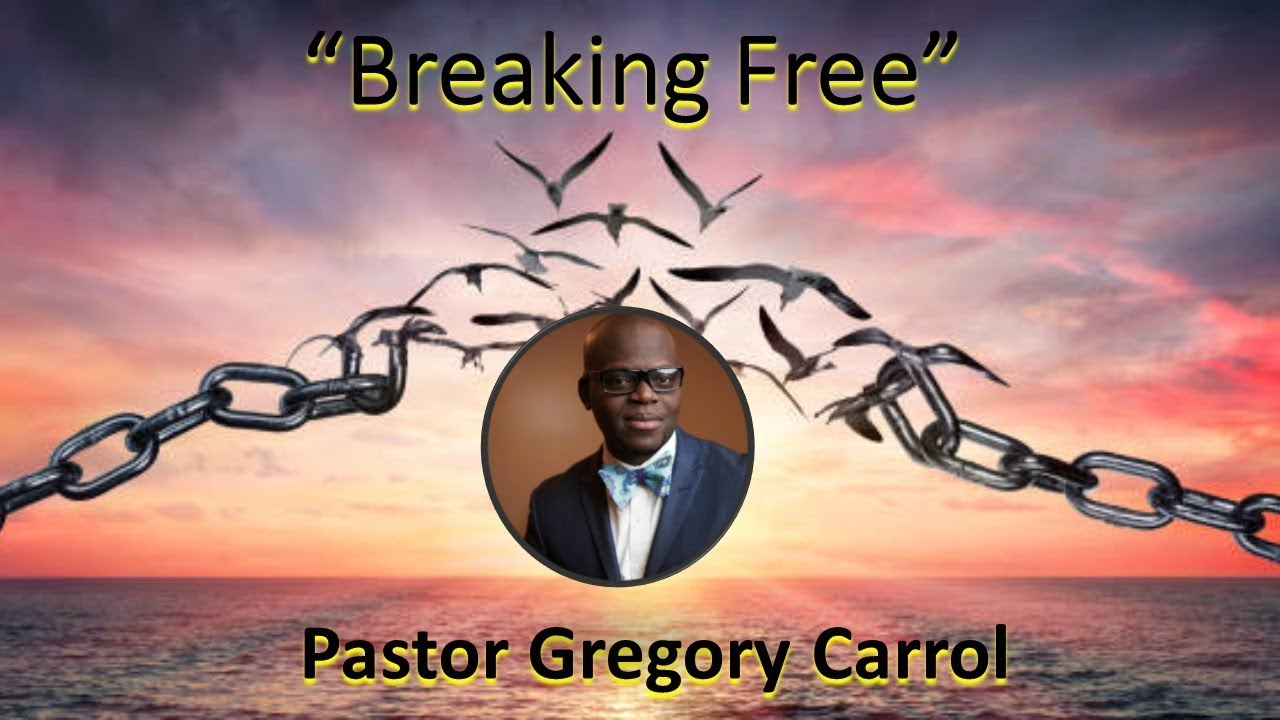 "2.29.20  ""Breaking Free"" By Pastor Gregory Carrol"