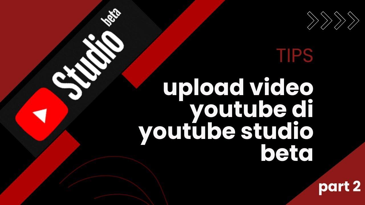 Cara Upload Video di Youtube Studio Beta 2019
