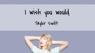 日本語訳【I Wish You Would】Taylor Swift