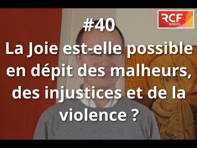 #40 - La joie est-elle possible en dépit des malheurs, des injustices et de la violence ?