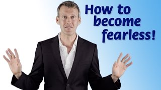 Repeat youtube video How to become fearless!