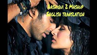 Aashiqui 2 Mashup - Lyrics with English translation|kiran Kamath|Aditya Roy Kapoor|Shraddha Kapoor|