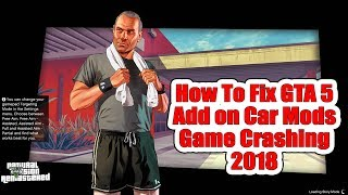How To Fix GTA 5 ✪ Add on Car Mods Game Crashing 2018